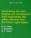 Papeles de Agua Virtual nº 5: Incorporating the water footprint and environmental water requirements into policy
